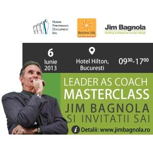 Leader as a Coach Mastery, cu Jim Bagnola si invitatii sai. Un eveniment cu si pentru profesionisti.