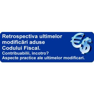 Retrospectiva ultimelor modificãri aduse Codului Fiscal