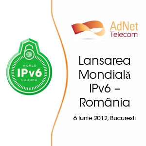 """IPv6. AdNet Telecom –  sustinator si sponsor al evenimentului """"Lansarea Mondială IPv6 – România"""""""