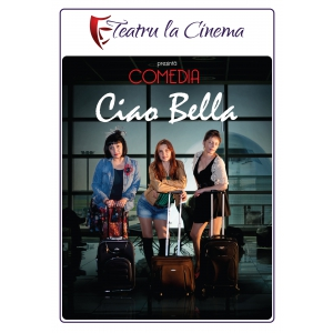 "cinema. ""Ciao, Bella!"" spectacol eveniment la Teatru la Cinema"