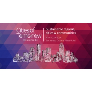 Conferinta Cities of Tomorrow, un eveniment de referinta dedicat importantei dezvoltarii urbane si regionale