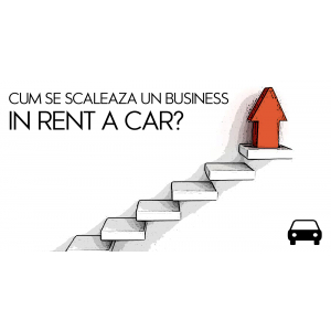 Cum se scaleaza un business in rent a car?