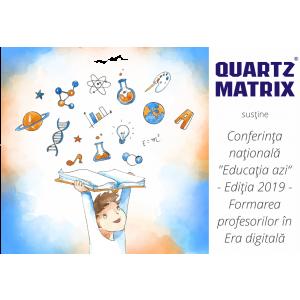 """Quartz Matrix este alături de educație. Susținem Conferinţa naţională """"Educaţia azi"""", ediţia 2019 – Formarea profesorilor în Era digitală"""