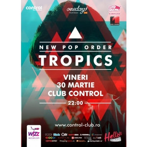Tropics. Seria live New Pop Order continua cu Tropics - vineri, 30 martie, in Club Control