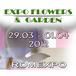 expo flowers and garden. EXPO FLOWERS & GARDEN   29 Martie - 1 Aprilie 2012, Centrul Expozitional ROMEXPO