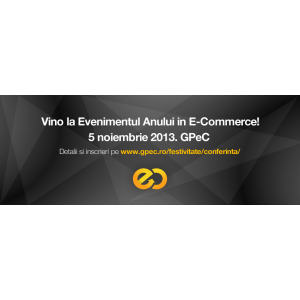 ecommerce. Evenimentul Anului in E-Commerce: Conferintele Nationale de E-Commerce si Festivitatea de Premiere GPeC 2013