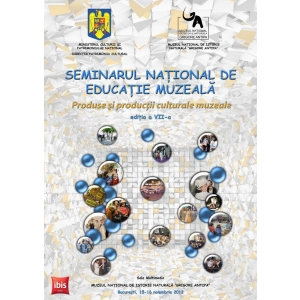 """""""Produse şi producţii culturale muzeale"""". Seminarul Naţional de Educație Muzeală - """"Produse şi producţii culturale muzeale"""""""