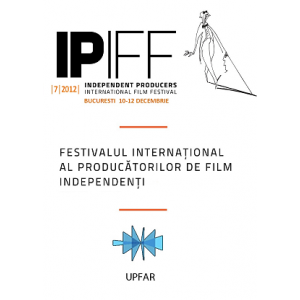 Festivalul International al Producatorilor de Film Independenti. IPIFF 7 - a saptea editie a IPIFF – Festivalul International al Producatorilor de Film Independenti