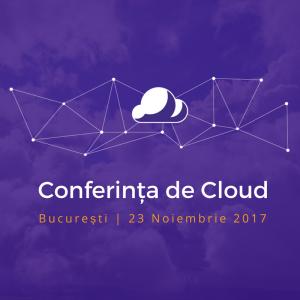 Conferința de Cloud | București, 23 noiembrie 2017