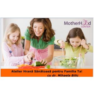 dr  Mihaela Bilic. Atelier de nutritie Hrana Sanatoasa pentru Familia Ta! cu dr. Mihaela Bilic si MotherHood Center