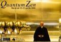 Quantum. Quantum Zen – intalnire la nivel inalt intre ZEN si STIINTA