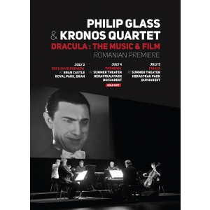muzica de film. Premiera Philip Glass & Kronos Quartet - Dracula : Muzica si Filmul, sold-out la Bucuresti